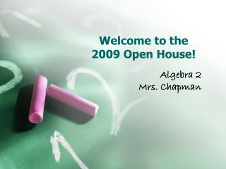 Welcome to the  2009 Open House!