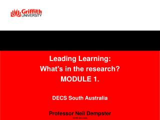 Leading Learning: What s in the research MODULE 1.  DECS South Australia   Professor Neil Dempster Griffith University