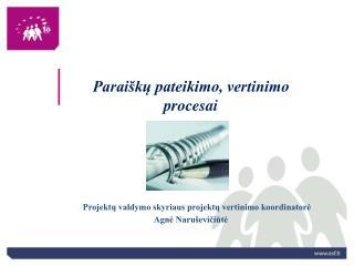 Paraiškų pateikimo, vertinimo procesai Projektų valdymo skyriaus projektų vertinimo koordinatorė