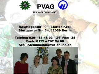 Hauptagentur         Steffen Kroll Stuttgarter Str. 54, 12059 Berlin  Telefon: 030   55 48 93   24  Fax: -25 Funk: 0177