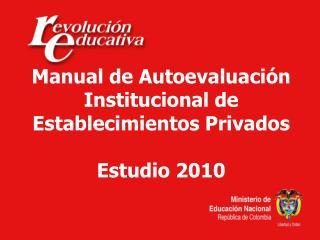 Manual de Autoevaluación Institucional de Establecimientos Privados  Estudio 2010