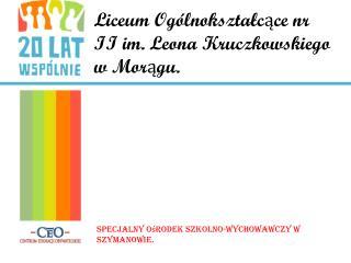 Liceum  Ogólnokształcące nr II  im. Leona  Kruczkowskiego w Morągu.