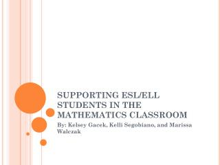 SUPPORTING ESL/ELL STUDENTS IN THE MATHEMATICS CLASSROOM