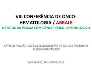 VIII CONFERÊNCIA DE ONCO-HEMATOLOGIA /  ABRALE DIREITOS DA PESSOA COM CÂNCER ONCO-HEMATOLÓGICO