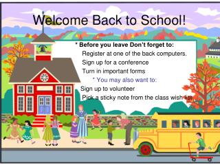 * Before  you leave Don't forget to:                Register at one of the back computers.