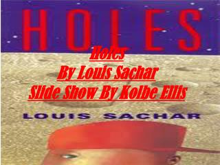 Holes By Louis  Sachar Slide Show By Kolbe Ellis