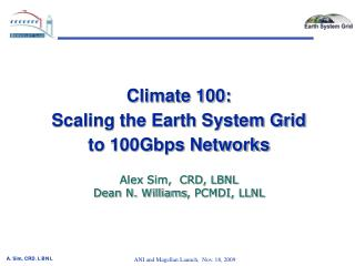 Climate 100: Scaling the Earth System Grid  to 100Gbps Networks Alex  Sim,  CRD, LBNL