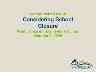 School District No. 42  Considering School Closure Mount Crescent Elementary School