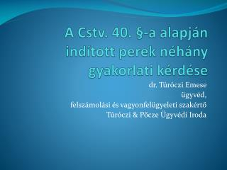A  Cstv . 40. § -a  alapján indított perek néhány gyakorlati kérdése