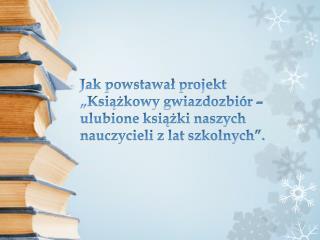 """Projekt przygotowywało  9  uczniów koła bibliotecznego w ramach """"Szkoły z klasą 2.0"""""""