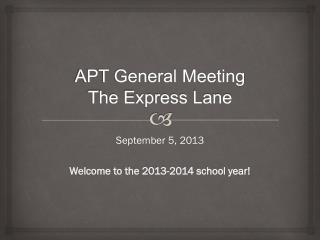 APT General Meeting The Express Lane