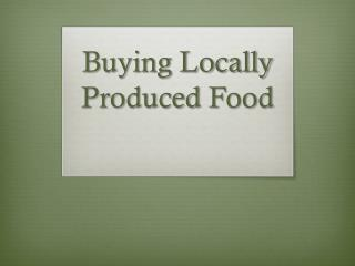 Buying Locally Produced  F ood