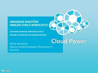Michał Jędrzejczak Główny Architekt Rozwiązań Infrastruktury IT Microsoft