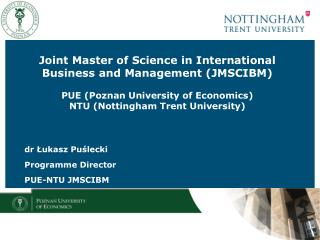 Joint Master of Science in International Business and Management JMSCIBM  PUE Poznan University of Economics NTU Notting