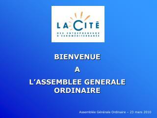 BIENVENUE A L ASSEMBLEE GENERALE ORDINAIRE