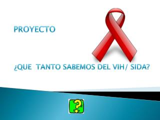 ¿QUE  TANTO SABEMOS DEL VIH/ SIDA?