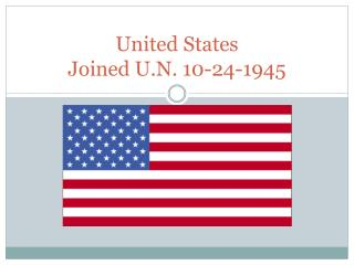 United States Joined U.N. 10-24-1945