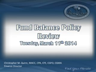 Fund  Balance  Policy Review Tuesday,  March 11 th  2014