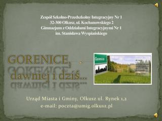 GORENICE,                 dawniej i dziś … Urząd Miasta i Gminy, Olkusz ul. Rynek 1,2
