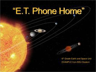 """E.T. Phone Home"""
