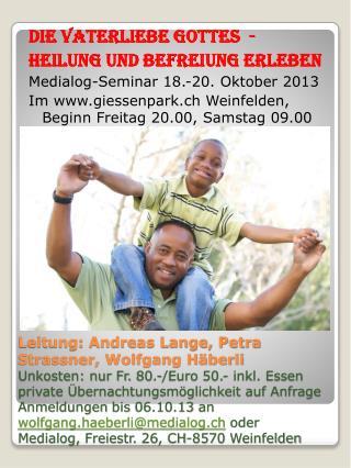 Die Vaterliebe Gottes  - Heilung und Befreiung erleben Medialog-Seminar 18.-20. Oktober 2013
