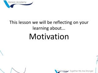 This lesson we will be reflecting on your learning about... Motivation