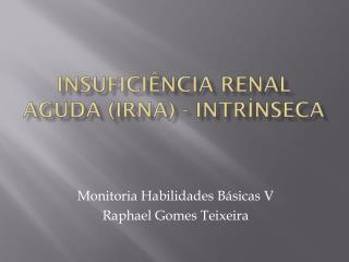 Insuficiência Renal  Aguda ( IRnA ) - Intrínseca