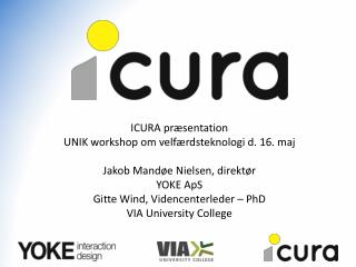ICURA præsentation UNIK workshop om velfærdsteknologi d. 16. maj  Jakob  Mandøe  Nielsen, direktør