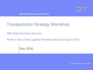 Transportation Strategy Workshop  IBM Global Business Services   Point of View on the Logistics Provider Industry throug