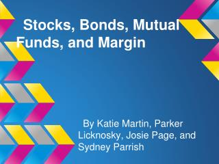 S tocks, Bonds, Mutual Funds, and Margin