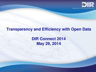 Transparency and Efficiency with Open Data DIR Connect 2014 May 29, 2014