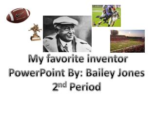 My favorite  inventor PowerPoint By: Bailey Jones  2 nd  Period