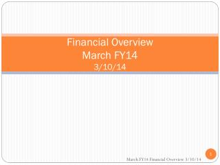 Financial Overview March FY14 3/10/14