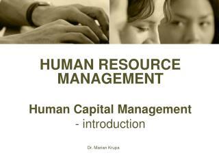 HUMAN RESOURCE MANAGEMENT  Human Capital Management - introduction