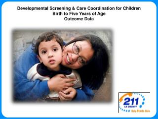 Developmental Screening & Care Coordination for Children  Birth to Five Years of Age Outcome Data
