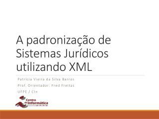 A padronização de Sistemas Jurídicos utilizando XML