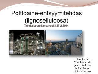 Polttoaine-entsyymitehdas  ( lignoselluloosa ) Tehdassuunnitteluprojekti 27.2.2014