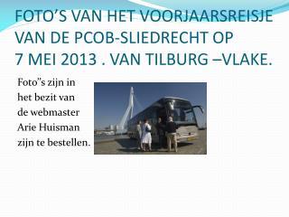 FOTO'S VAN HET VOORJAARSREISJE VAN DE PCOB-SLIEDRECHT OP  7 MEI 2013 . VAN TILBURG –VLAKE.