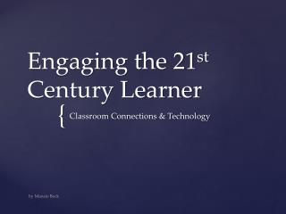 Engaging the 21 st  Century Learner