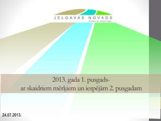 2013. gada 1. pusgads-  ar skaidriem mērķiem un iespējām 2. pusgadam