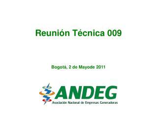 Reunión Técnica 009 Bogotá, 2 de Mayode 2011