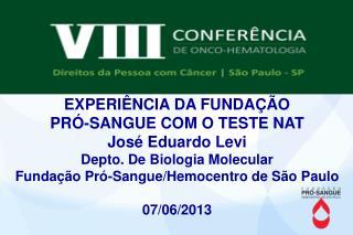 EXPERIÊNCIA DA FUNDAÇÃO  PRÓ-SANGUE COM O TESTE NAT  José  Eduardo Levi