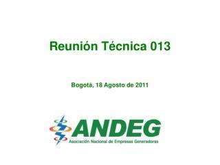 Reunión Técnica 013 Bogotá, 18 Agosto de 2011