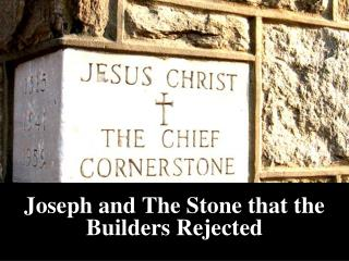 Joseph and The Stone that the Builders Rejected