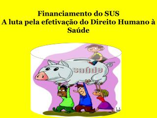 Financiamento do SUS A luta pela efetiva��o do Direito Humano � Sa�de