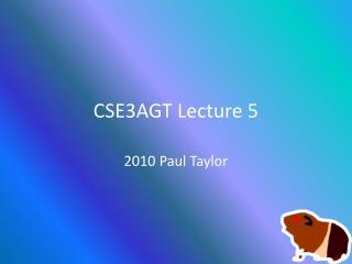 CSE3AGT Lecture 5