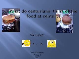 What do  centurians   think of the food at century?