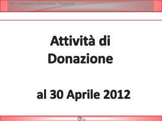 Attività di  Donazione  al  30  Aprile 2012