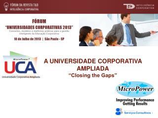 """A UNIVERSIDADE CORPORATIVA AMPLIADA """"Closing the Gaps"""""""