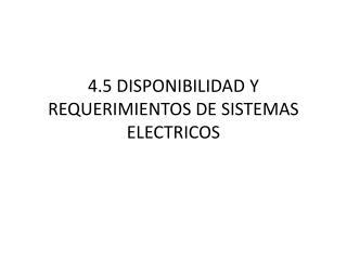 4.5 DISPONIBILIDAD Y REQUERIMIENTOS DE SISTEMAS ELECTRICOS